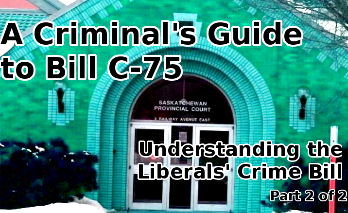 A Criminal's Guide to Bill C-75: Understanding the Liberals' Crime Bill (Part 2 of 2)