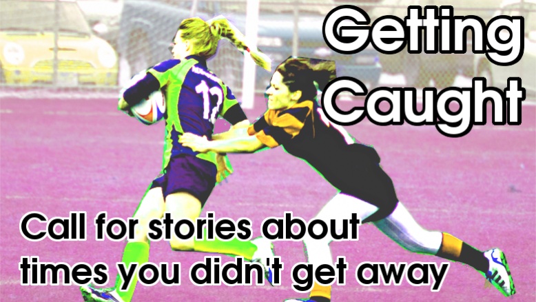 Getting Caught: Call for stories about the times you didn't get away