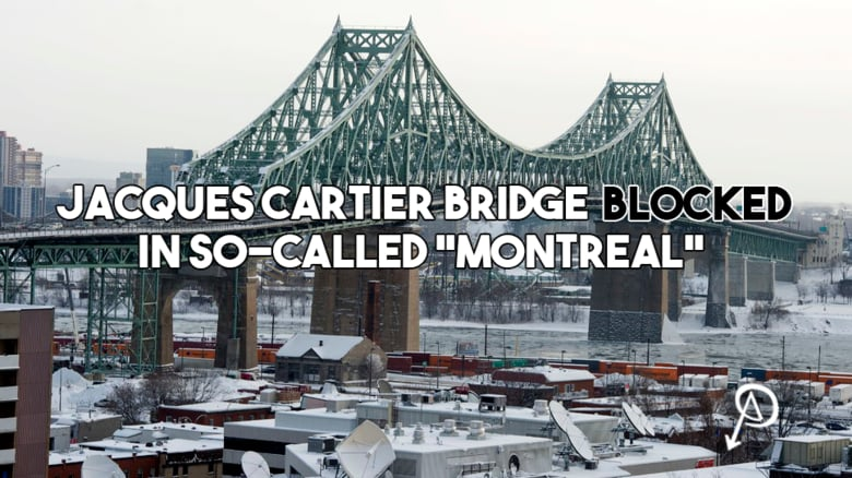 "Jacques Cartier Bridge Blocked in So-Called ""Montreal"""