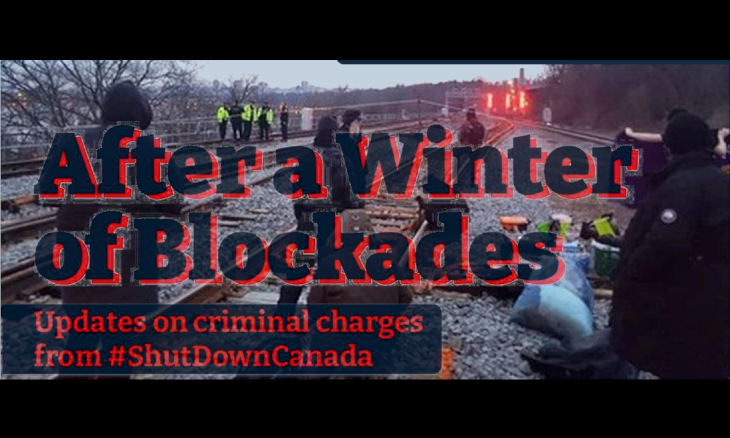 After a Winter of Blockades: Updates on criminal charges from #ShutDownCanada